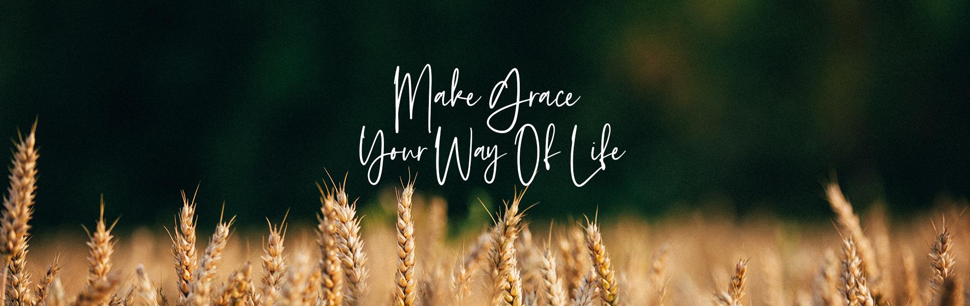 Apr_Make_Grace_Way_of_Life_EN New Creation TV | Broadcasting the Gospel of Jesus
